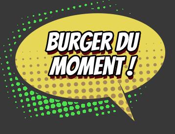 Bulle avec noté à l'intérieur : burger du moment et une flèche vers le bas